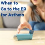 When to go to the ER for Asthma
