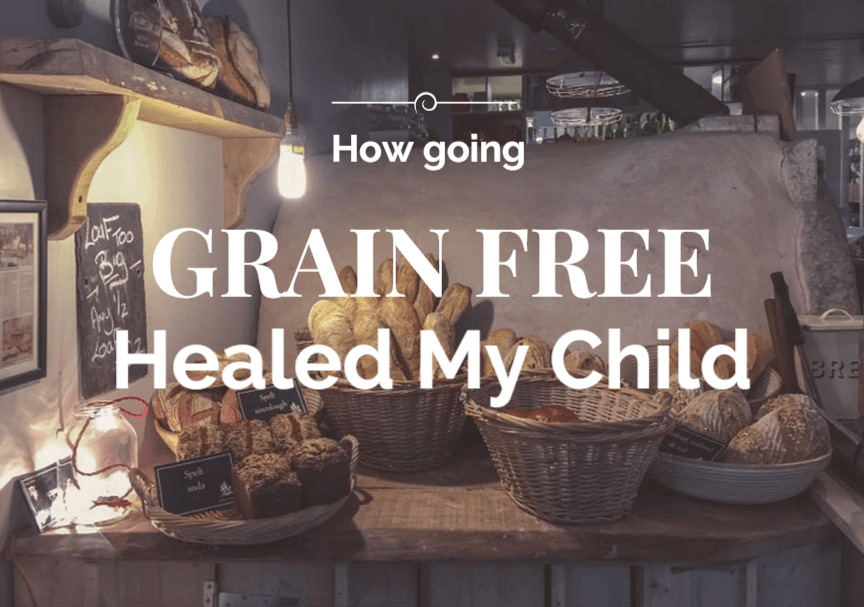 how going grain free healed my child