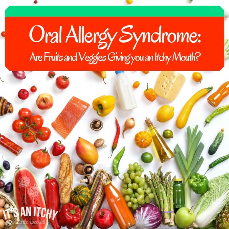 Oral Allergy Syndrome: Are Fruits and Veggies Giving you an